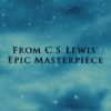 """From CS Lewis' Epic Masterpiece"""